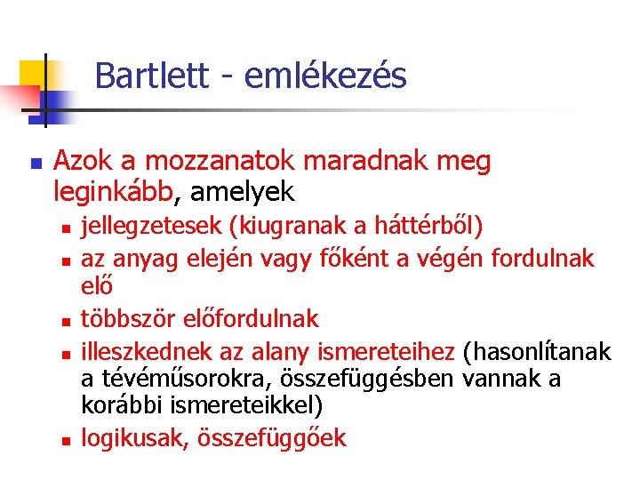 Bartlett - emlékezés n Azok a mozzanatok maradnak meg leginkább, amelyek n n n