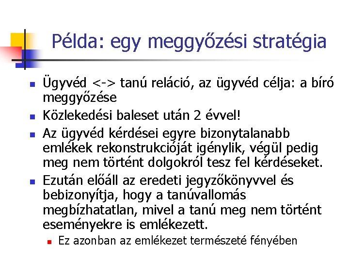 Példa: egy meggyőzési stratégia n n Ügyvéd <-> tanú reláció, az ügyvéd célja: a