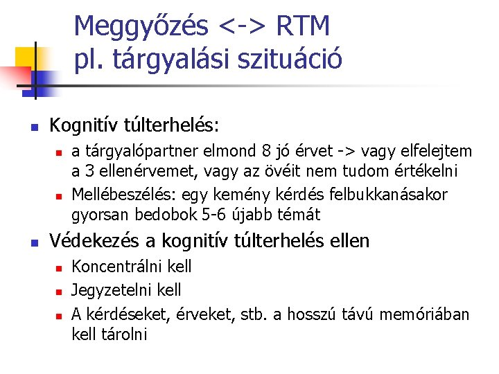 Meggyőzés <-> RTM pl. tárgyalási szituáció n Kognitív túlterhelés: n n n a tárgyalópartner