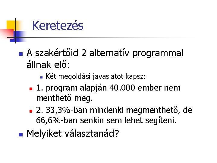 Keretezés n A szakértőid 2 alternatív programmal állnak elő: n n Két megoldási javaslatot