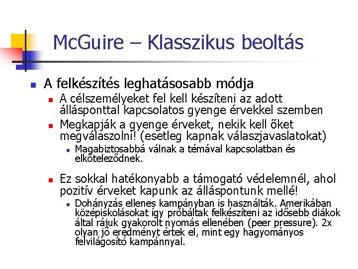 Mc. Guire – Klasszikus beoltás n A felkészítés leghatásosabb módja n n A célszemélyeket
