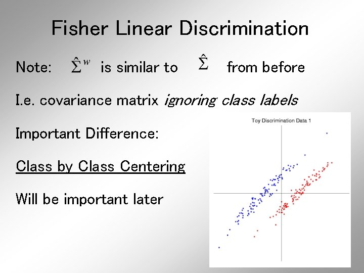 Fisher Linear Discrimination Note: is similar to from before I. e. covariance matrix ignoring