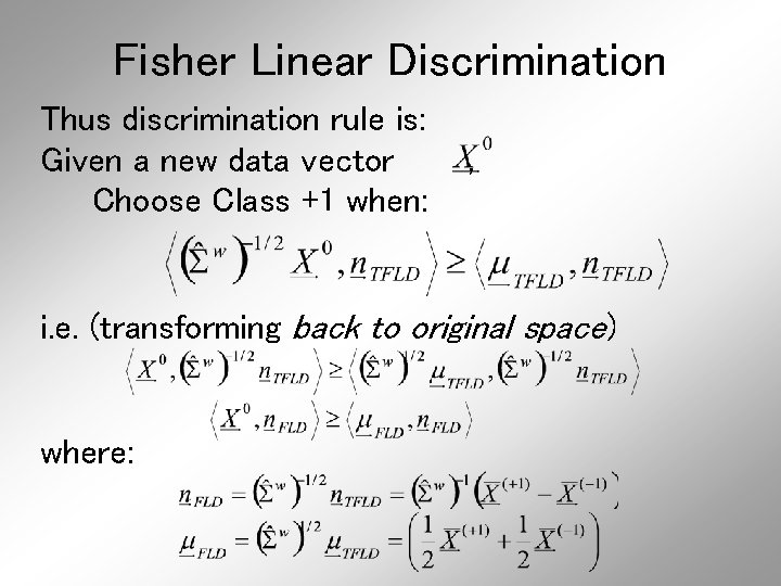 Fisher Linear Discrimination Thus discrimination rule is: Given a new data vector Choose Class