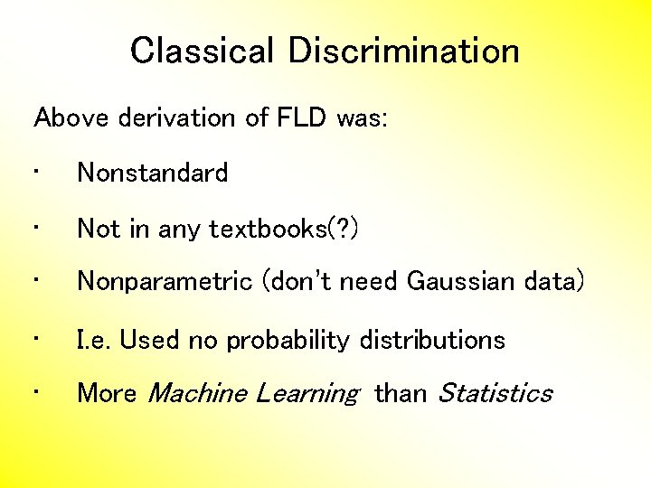 Classical Discrimination Above derivation of FLD was: • Nonstandard • Not in any textbooks(?