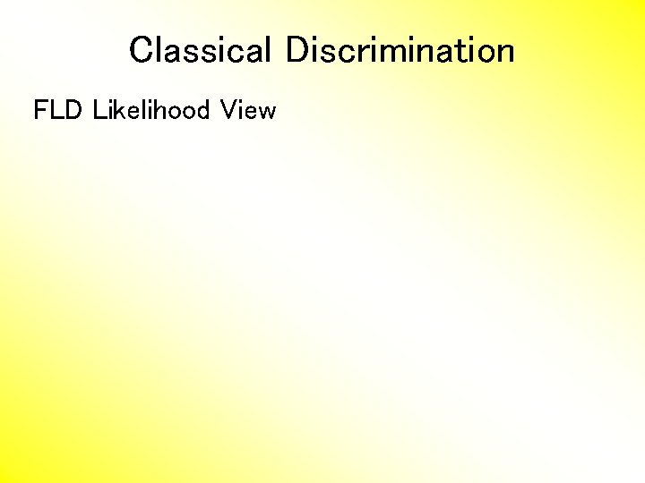 Classical Discrimination FLD Likelihood View