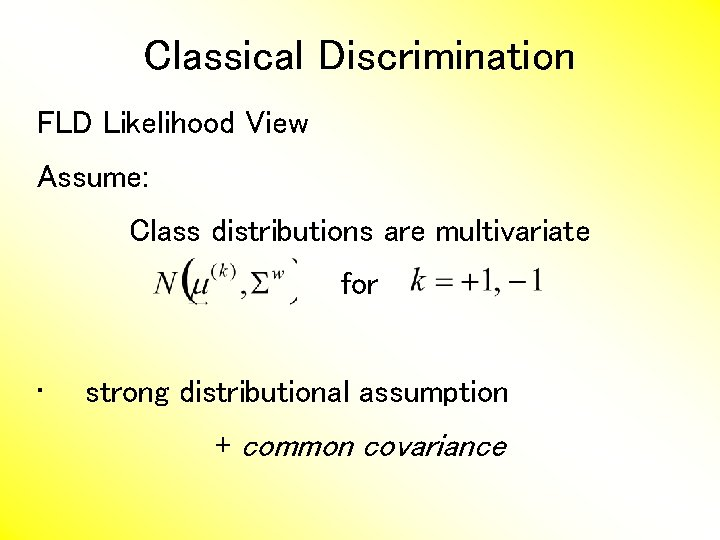 Classical Discrimination FLD Likelihood View Assume: Class distributions are multivariate for • strong distributional