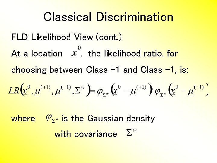 Classical Discrimination FLD Likelihood View (cont. ) At a location , the likelihood ratio,