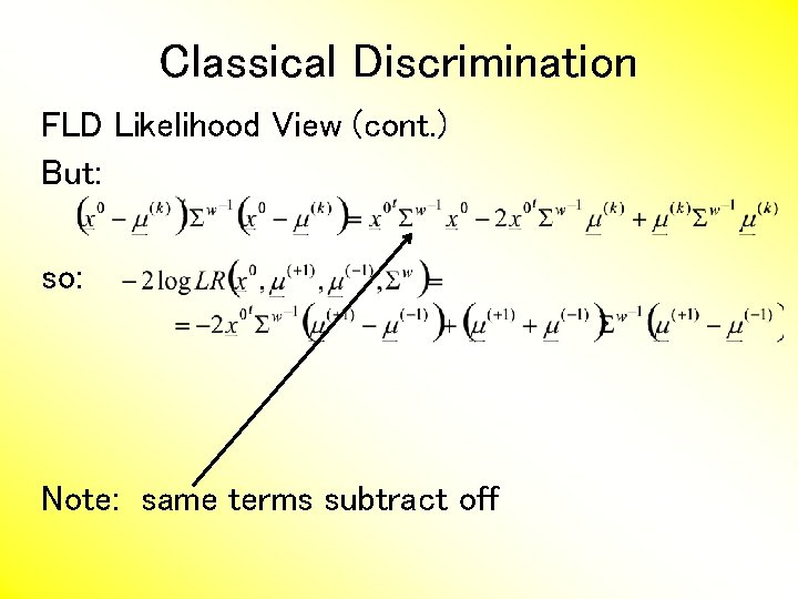 Classical Discrimination FLD Likelihood View (cont. ) But: so: Note: same terms subtract off
