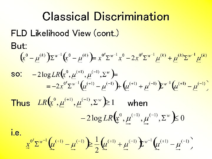 Classical Discrimination FLD Likelihood View (cont. ) But: so: Thus i. e. when