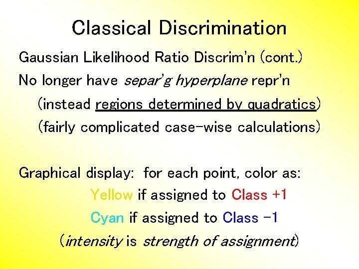 Classical Discrimination Gaussian Likelihood Ratio Discrim'n (cont. ) No longer have separ'g hyperplane repr'n