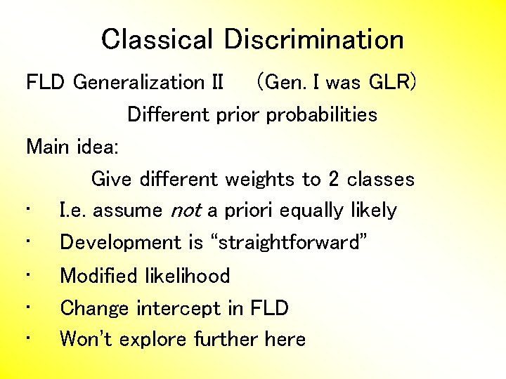 Classical Discrimination FLD Generalization II (Gen. I was GLR) Different prior probabilities Main idea: