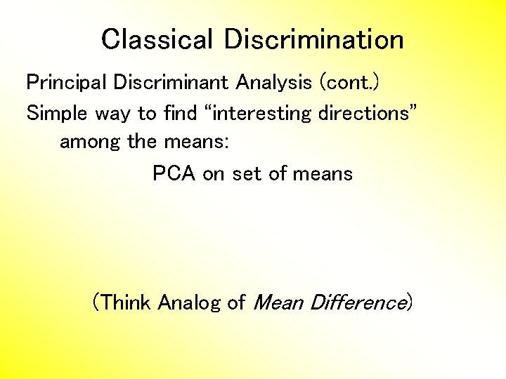 """Classical Discrimination Principal Discriminant Analysis (cont. ) Simple way to find """"interesting directions"""" among"""