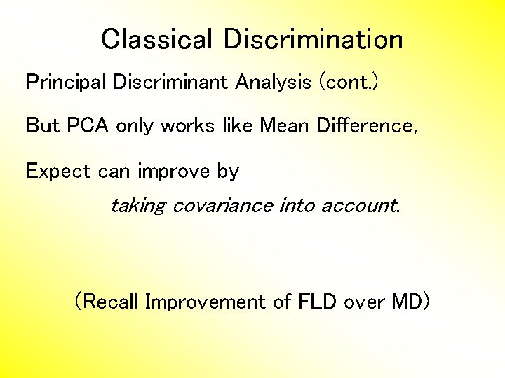 Classical Discrimination Principal Discriminant Analysis (cont. ) But PCA only works like Mean Difference,