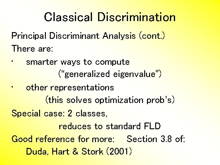 Classical Discrimination Principal Discriminant Analysis (cont. ) There are: • smarter ways to compute