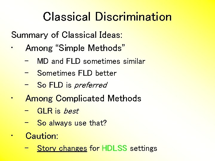 """Classical Discrimination Summary of Classical Ideas: • Among """"Simple Methods"""" – MD and FLD"""