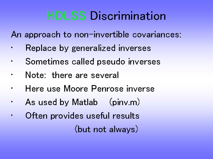 HDLSS Discrimination An • • • approach to non-invertible covariances: Replace by generalized inverses