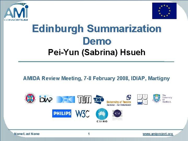 Edinburgh Summarization Demo Pei-Yun (Sabrina) Hsueh AMIDA Review Meeting, 7 -8 February 2008, IDIAP,