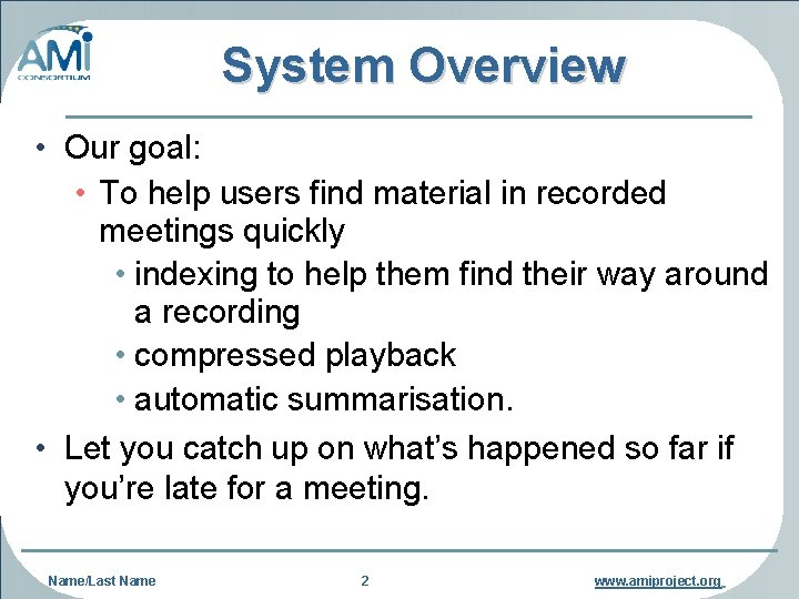 System Overview • Our goal: • To help users find material in recorded meetings