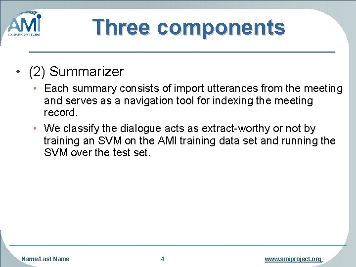 Three components • (2) Summarizer • Each summary consists of import utterances from the