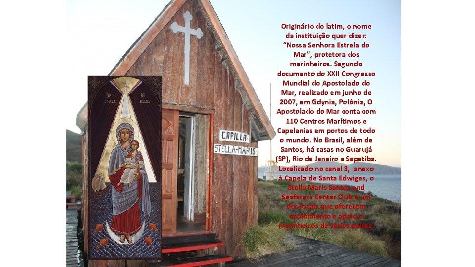 """Originário do latim, o nome da instituição quer dizer: """"Nossa Senhora Estrela do Mar"""","""