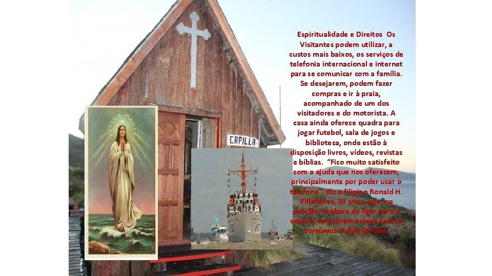 Espiritualidade e Direitos Os Visitantes podem utilizar, a custos mais baixos, os serviços de