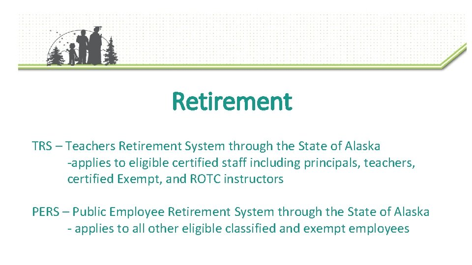 Retirement TRS – Teachers Retirement System through the State of Alaska -applies to eligible