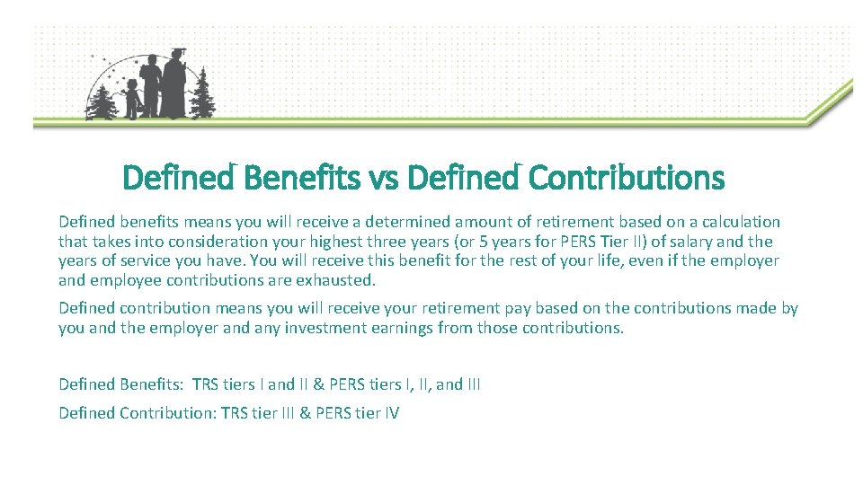 Defined Benefits vs Defined Contributions Defined benefits means you will receive a determined amount