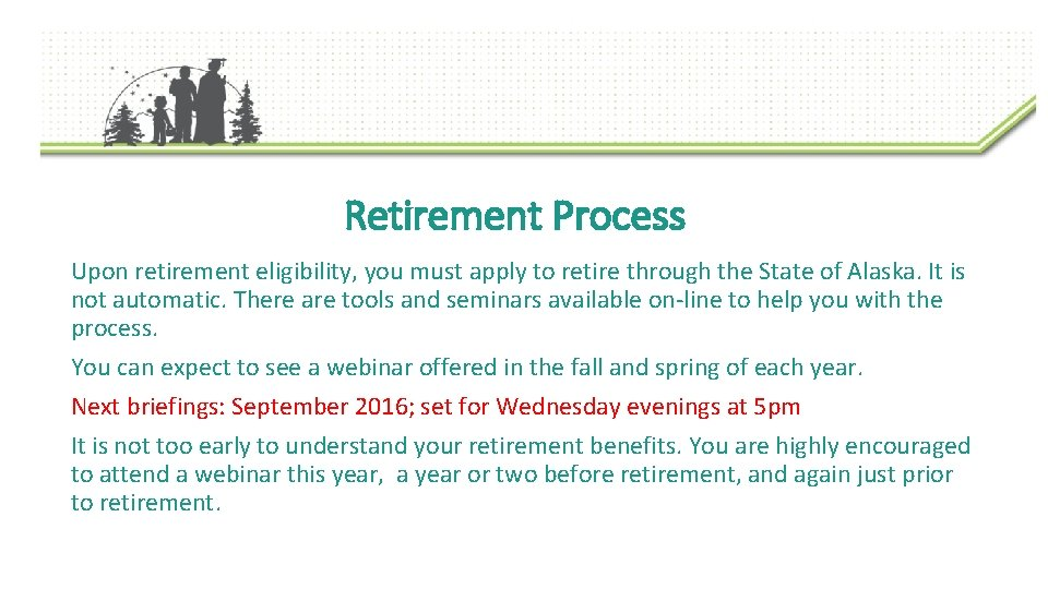 Retirement Process Upon retirement eligibility, you must apply to retire through the State of