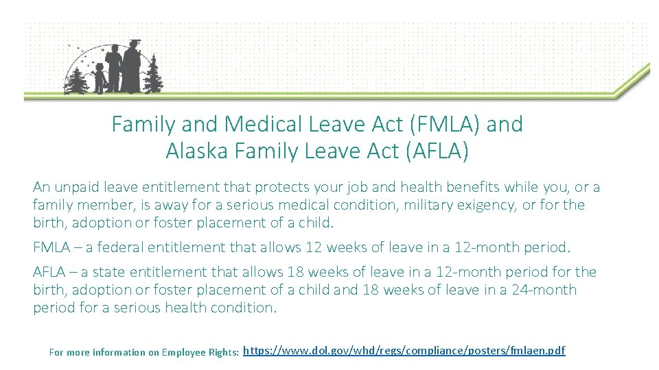 Family and Medical Leave Act (FMLA) and Alaska Family Leave Act (AFLA) An unpaid