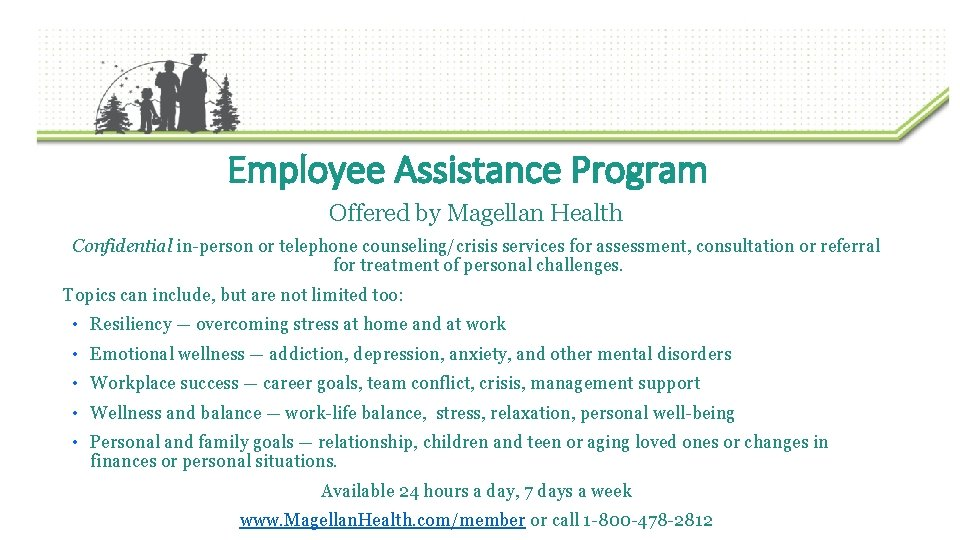 Employee Assistance Program Offered by Magellan Health Confidential in-person or telephone counseling/crisis services for
