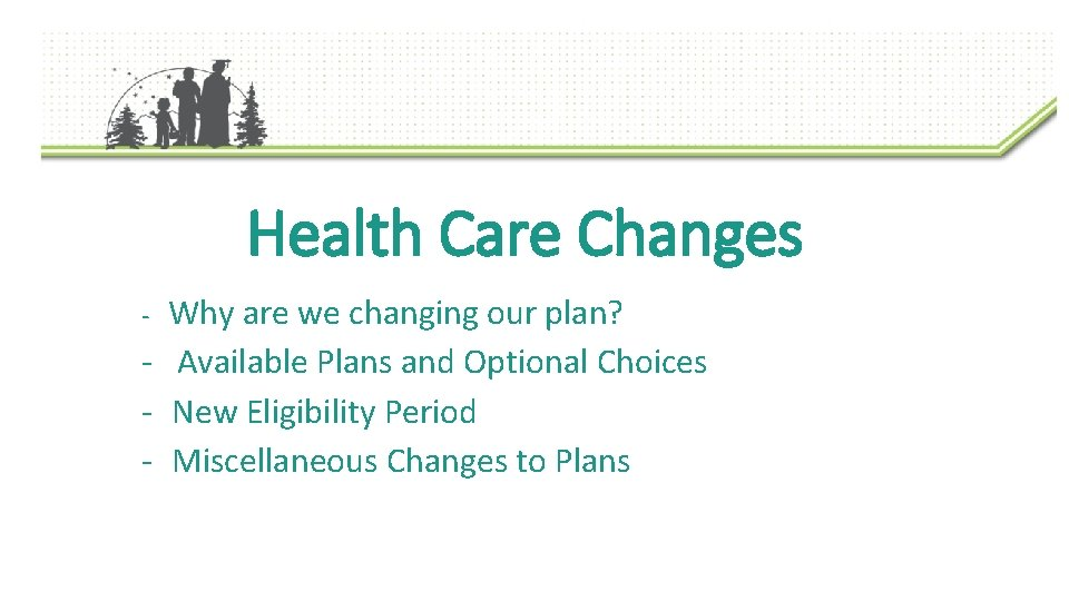 Health Care Changes Why are we changing our plan? - Available Plans and Optional