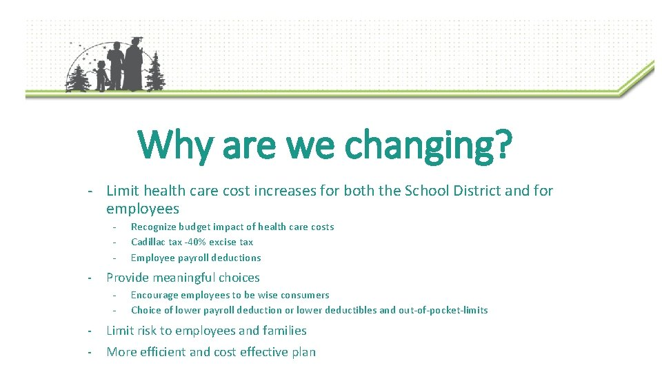 Why are we changing? - Limit health care cost increases for both the School