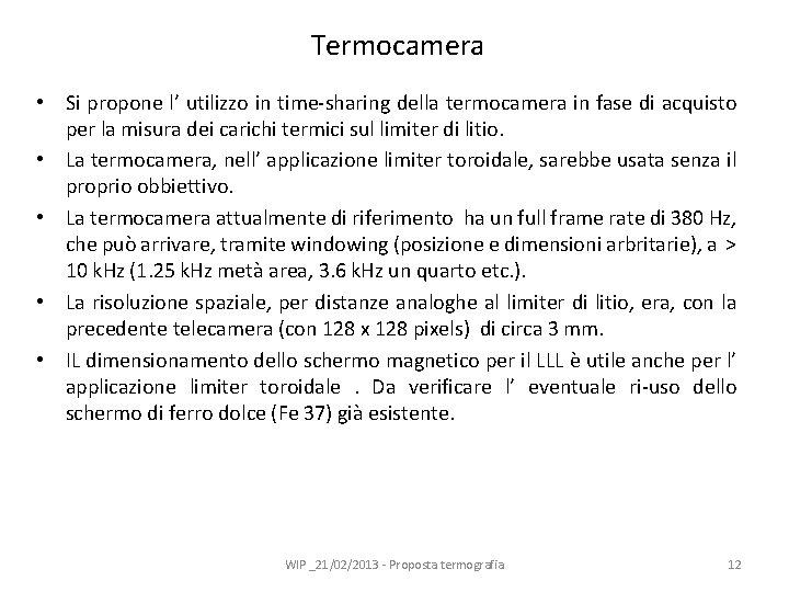 Termocamera • Si propone l' utilizzo in time-sharing della termocamera in fase di acquisto