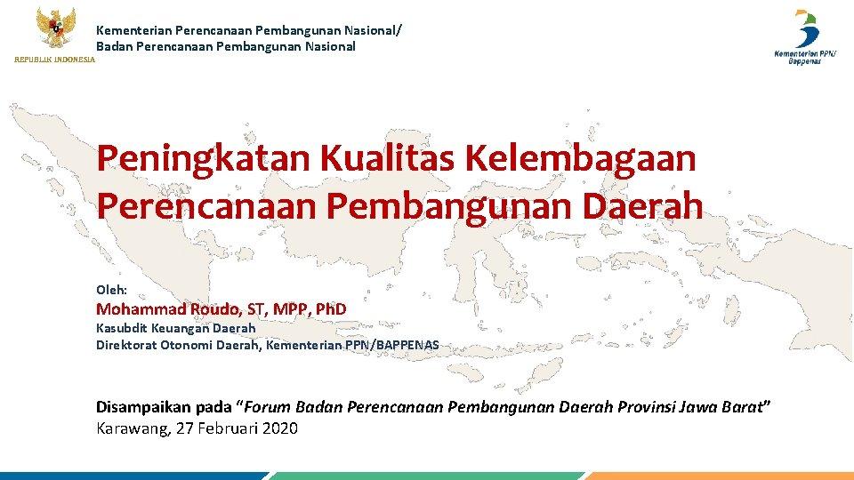 Kementerian Perencanaan Pembangunan Nasional/ Badan Perencanaan Pembangunan Nasional REPUBLIK INDONESIA Peningkatan Kualitas Kelembagaan Perencanaan