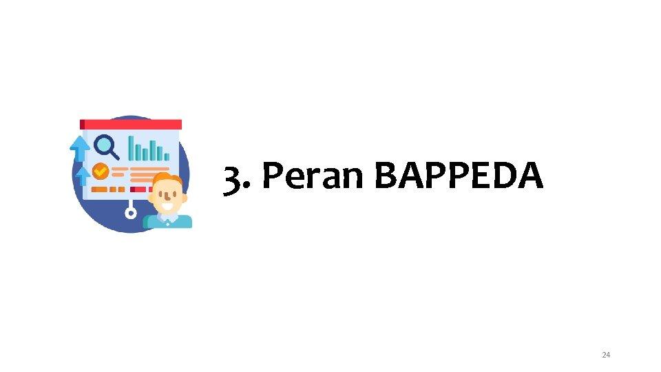 3. Peran BAPPEDA 24