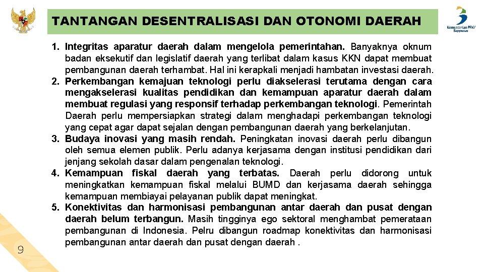 TANTANGAN DESENTRALISASI DAN OTONOMI DAERAH 9 1. Integritas aparatur daerah dalam mengelola pemerintahan. Banyaknya