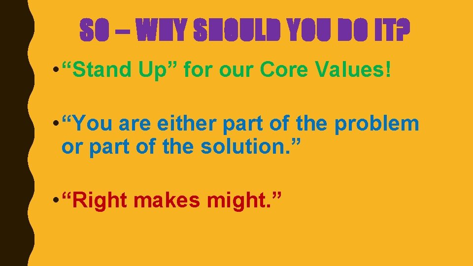 """SO – WHY SHOULD YOU DO IT? • """"Stand Up"""" for our Core Values!"""