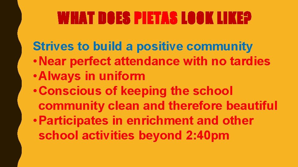 WHAT DOES PIETAS LOOK LIKE? Strives to build a positive community • Near perfect