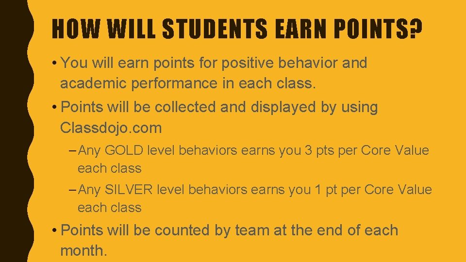 HOW WILL STUDENTS EARN POINTS? • You will earn points for positive behavior and