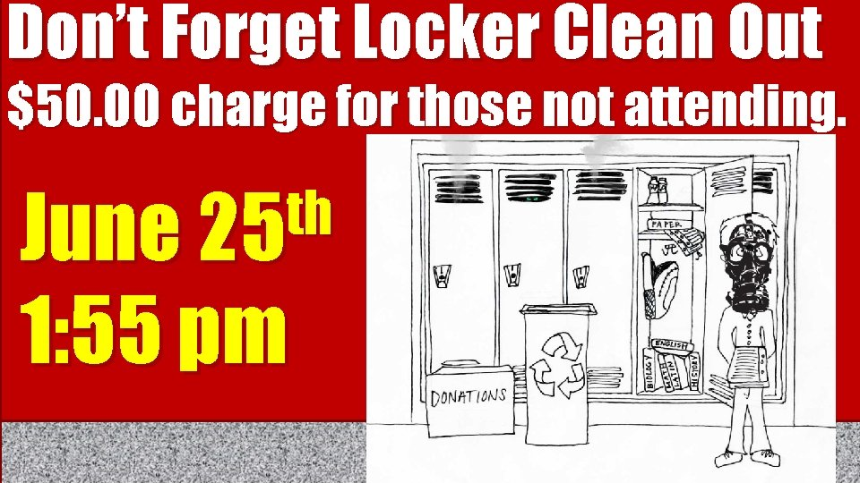 Don't Forget Locker Clean Out $50. 00 charge for those not attending. th June