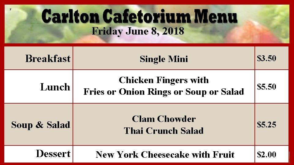 F Friday June 8, 2018 Breakfast Lunch Soup & Salad Dessert Single Mini $3.