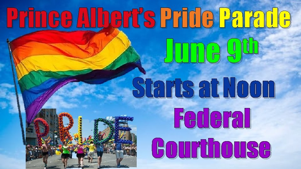 Prince Albert's Pride Parade th June 9 Starts at Noon Federal Courthouse