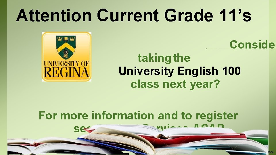 Attention Current Grade 11's ……………. . Consider taking the University English 100 class next