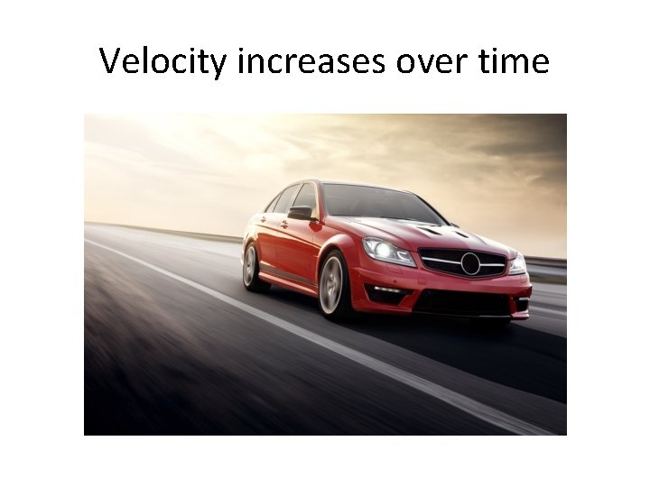 Velocity increases over time