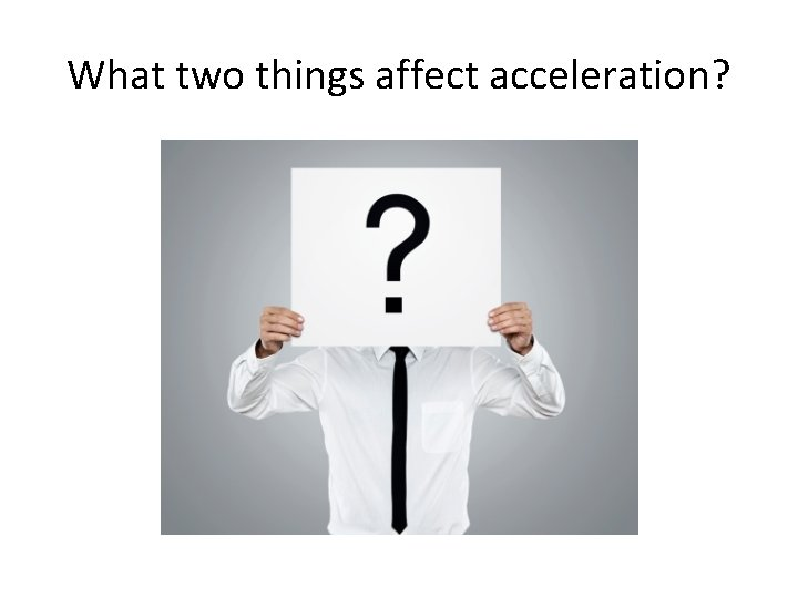 What two things affect acceleration?