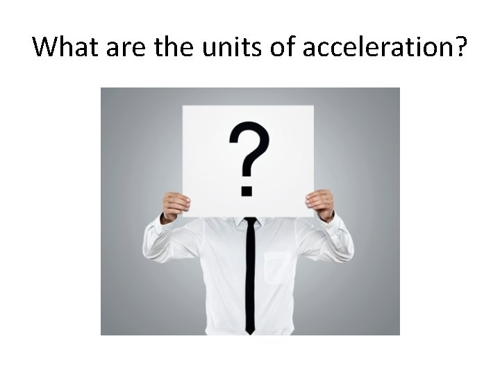 What are the units of acceleration?