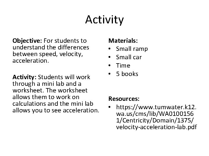 Activity Objective: For students to understand the differences between speed, velocity, acceleration. Activity: Students
