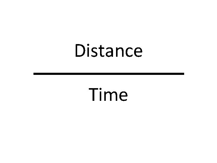 Distance Time