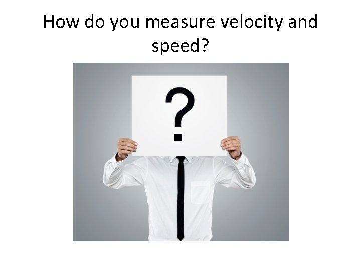 How do you measure velocity and speed?