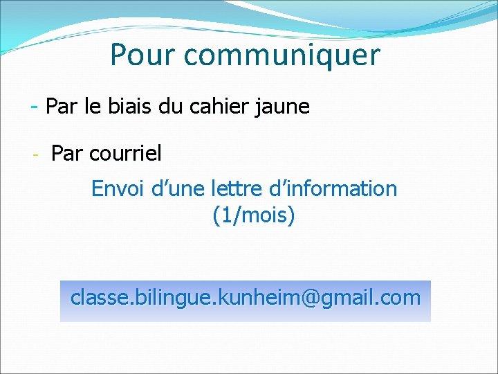 Pour communiquer - Par le biais du cahier jaune - Par courriel Envoi d'une